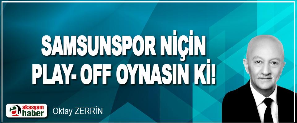 Samsunspor Niçin Play- Off Oynasın Ki !