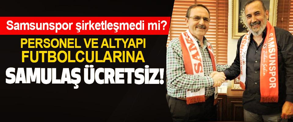Samsunspor Personel ve altyapı futbolcularına samulaş ücretsiz!