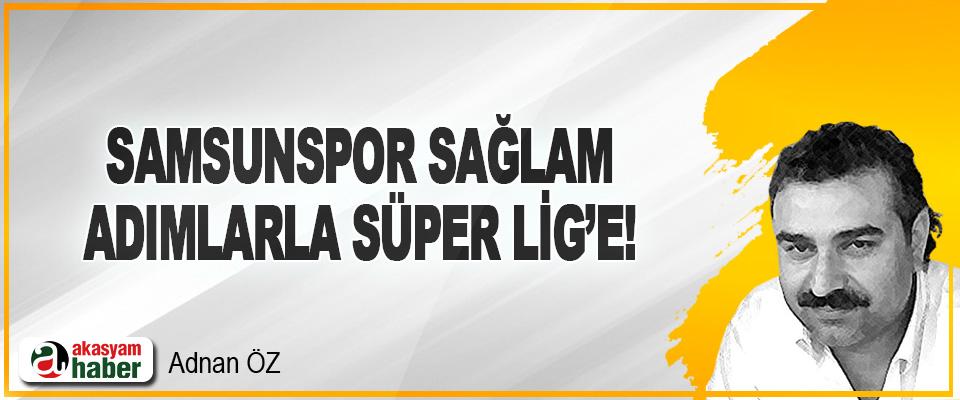 Samsunspor Sağlam Adımlarla Süper Lig'e!
