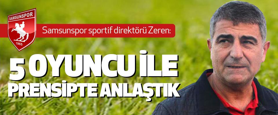 Samsunspor sportif direktörü Zeren: 5 Oyuncu İle Prensipte Anlaştık