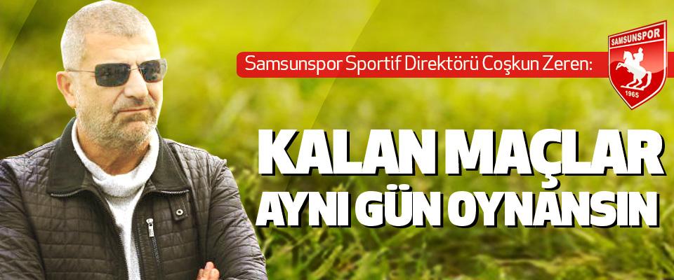 Samsunspor Sportif Direktörü Coşkun Zeren: Kalan Maçlar Aynı Gün Oynansın
