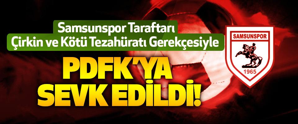 Samsunspor Taraftarı Çirkin ve Kötü Tezahüratı Gerekçesiyle PDFK'ya sevk edildi!