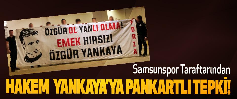 Samsunspor Taraftarından Hakem özgür Yankaya'ya pankartlı tepki!