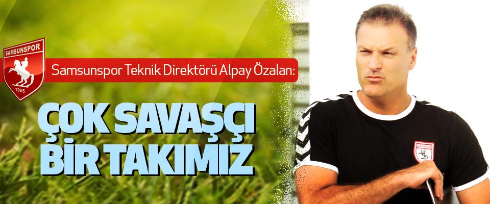 Samsunspor Teknik Direktörü Alpay Özalan: Çok Savaşçı Bir Takımız