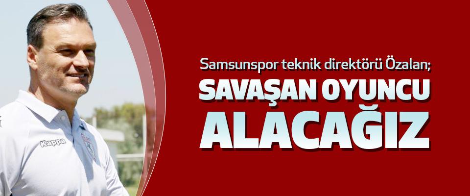 Samsunspor Teknik Direktörü Özalan: