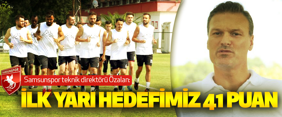 Samsunspor teknik direktörü Özalan: İlk Yarı Hedefi 41 Puan