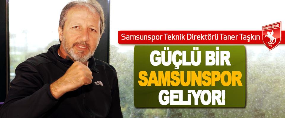 Samsunspor Teknik Direktörü Taner Taşkın: Güçlü bir Samsunspor geliyor!