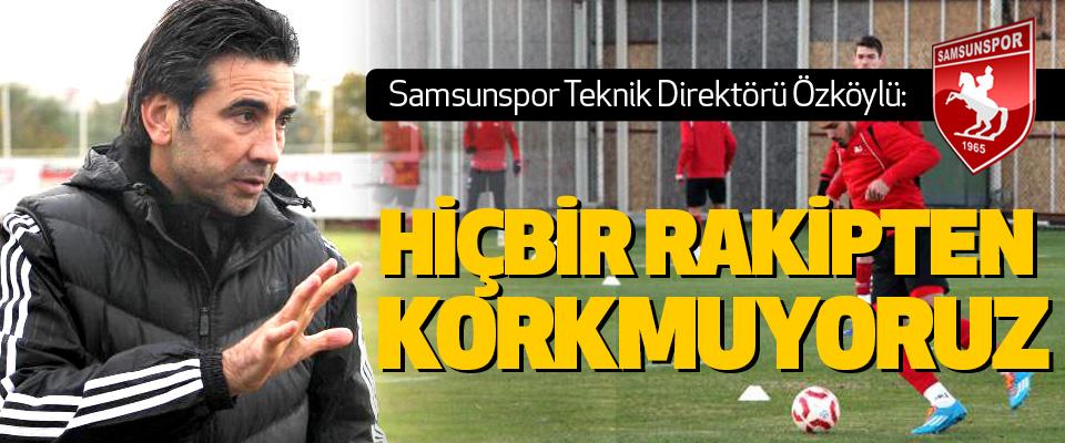 Samsunspor Teknik Direktörü Osman Özköylü: Hiçbir Rakipten Korkmuyoruz
