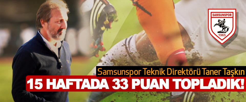 Samsunspor Teknik Direktörü Taner Taşkın: 15 Haftada 33 Puan Topladık!