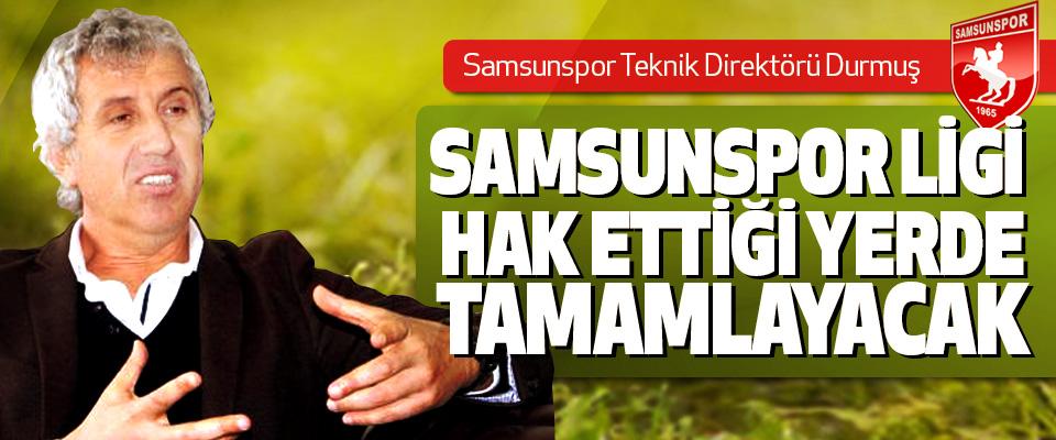Samsunspor Teknik Direktörü Durmuş: Samsunspor Ligi Hak Ettiği Yerde Tamamlayacak