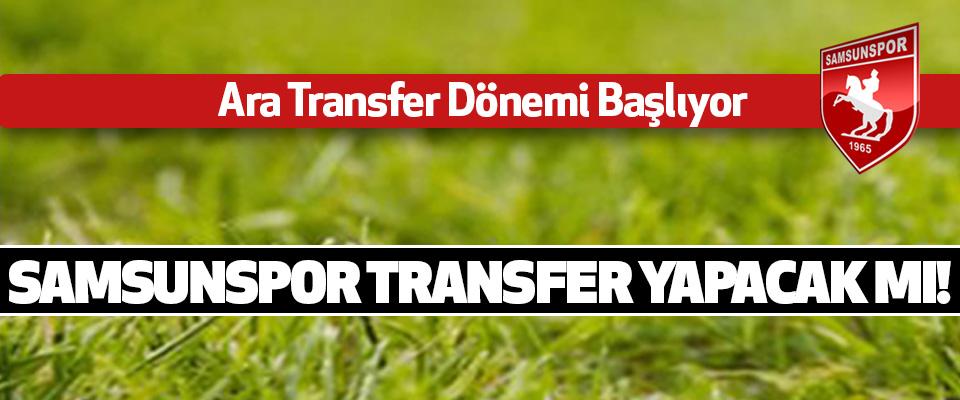 Samsunspor transfer yapacak mı!