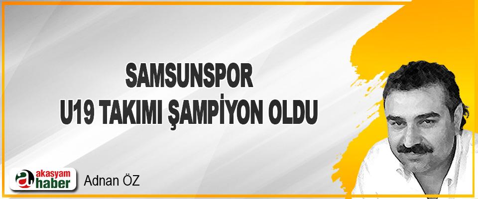 Samsunspor U19 Takımı Şampiyon Oldu