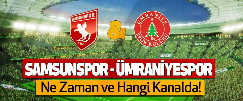 Samsunspor - Ümraniyespor maçı Ne Zaman ve Hangi Kanalda!