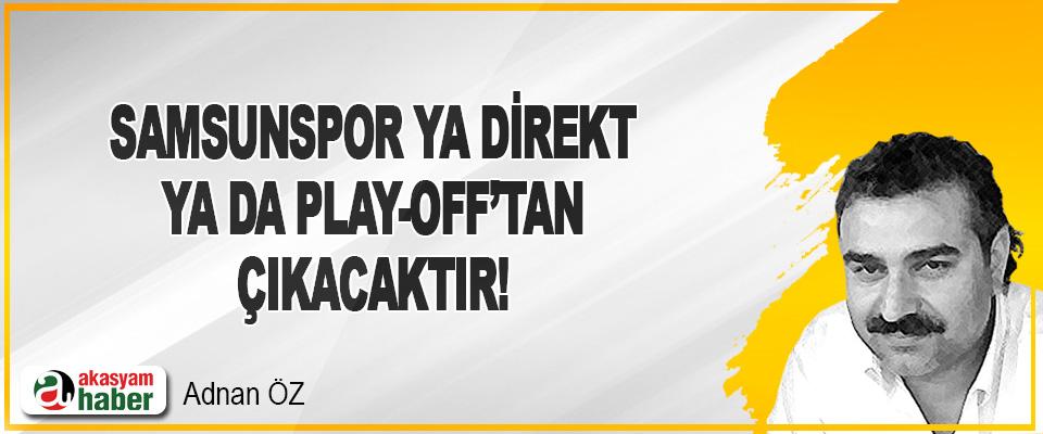 Samsunspor Ya Direkt Ya Da Play-Off'tan Çıkacaktır!