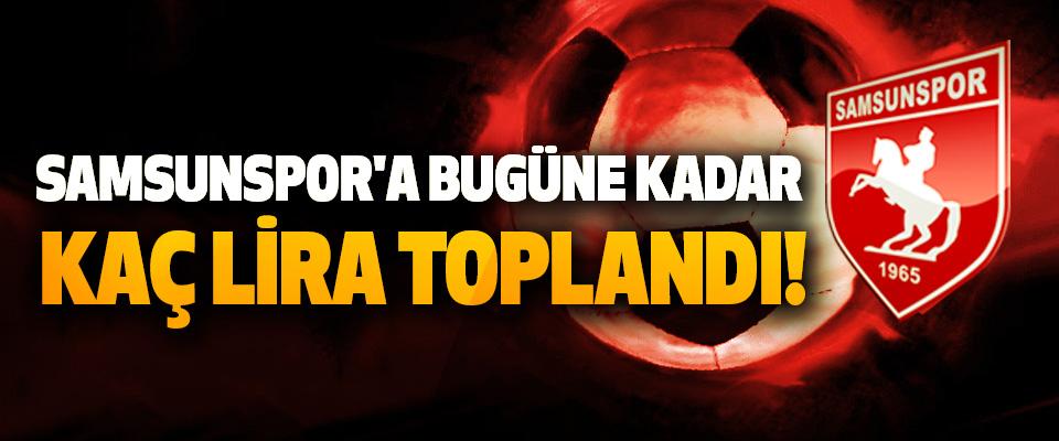 Samsunspor'a bugüne kadar kaç lira toplandı!
