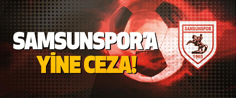 Samsunspor'a yine ceza!