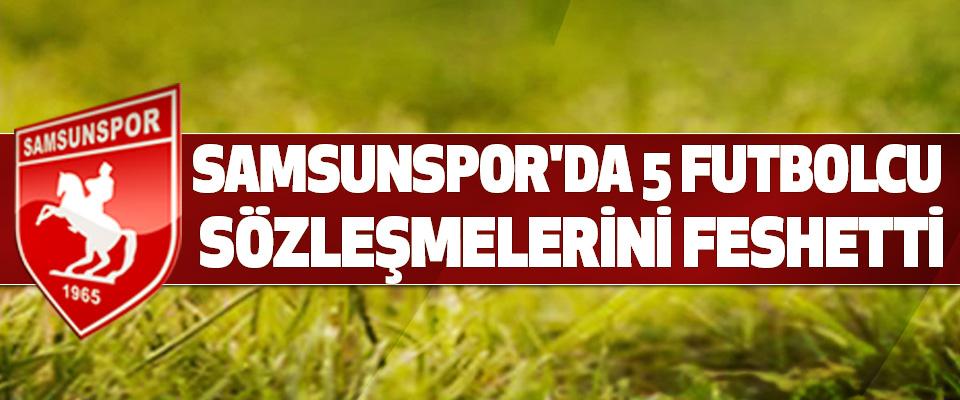 Samsunspor'da 5 Futbolcu Sözleşmelerini Feshetti