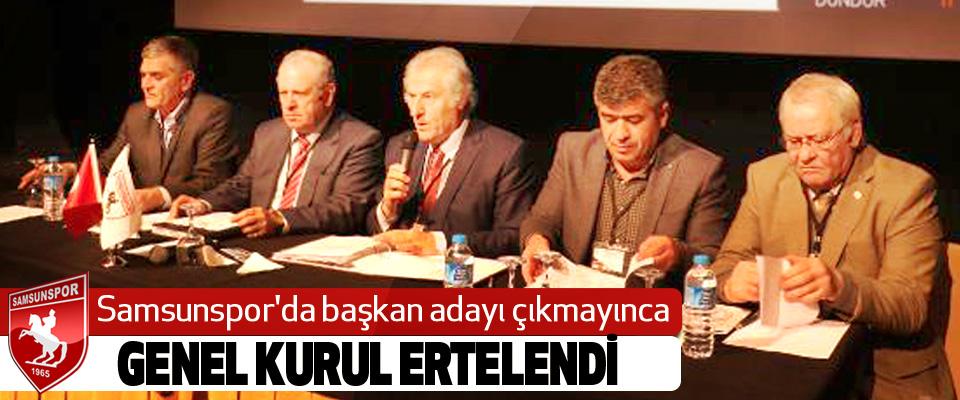 Samsunspor'da başkan adayı çıkmayınca Genel Kurul Ertelendi