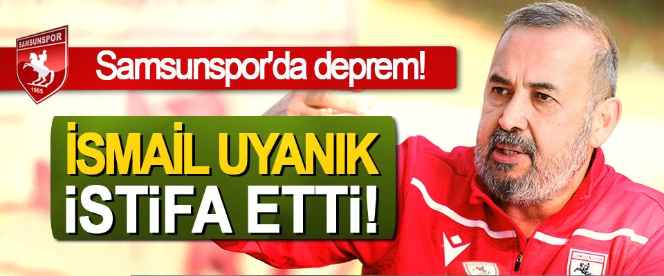 samsunspor'da deprem, İsmail uyanık istifa etti!