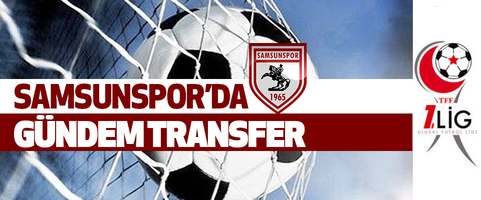 Samsunspor'da Gündem Transfer..