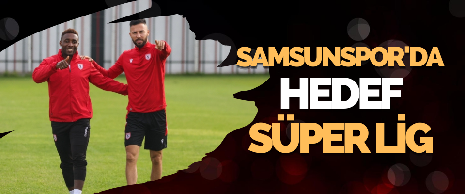Samsunspor'da Hedef Süper Lig