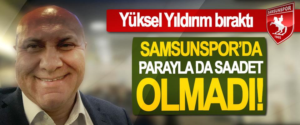 Samsunspor'da parayla da saadet olmadı!