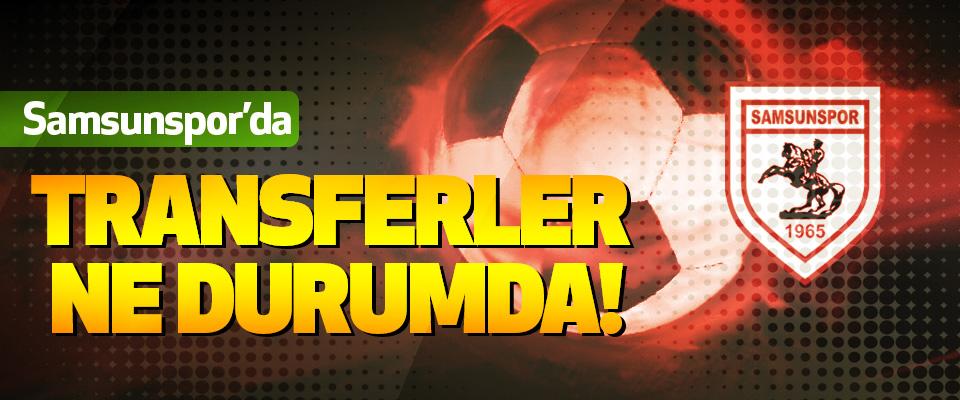 Samsunspor'da transferler ne durumda!