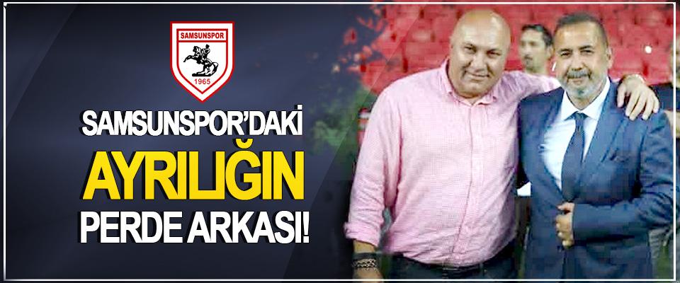 Samsunspor'daki ayrılığın perde arkası!
