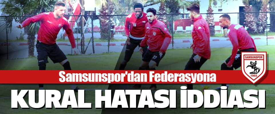 Samsunspor'dan federasyona kural hatası iddiası
