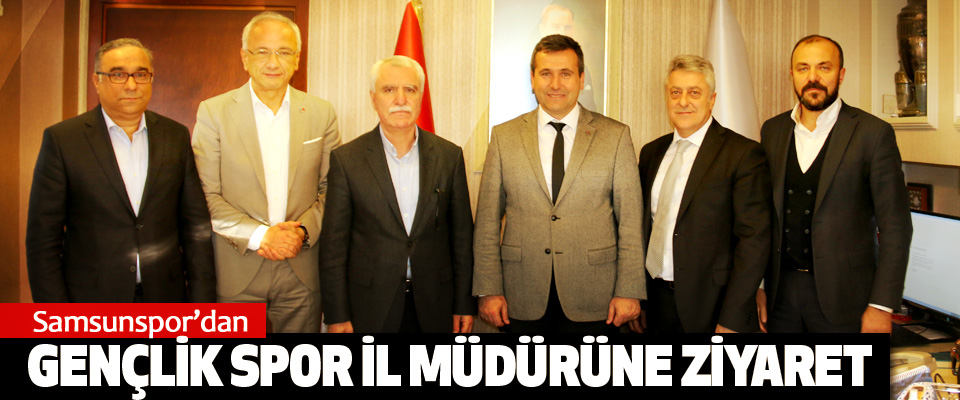 Samsunspor'dan Gençlik Spor İl Müdürüne Ziyaret