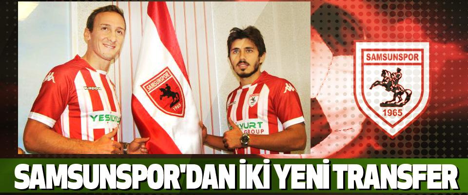 Samsunspor'dan İki Yeni Transfer