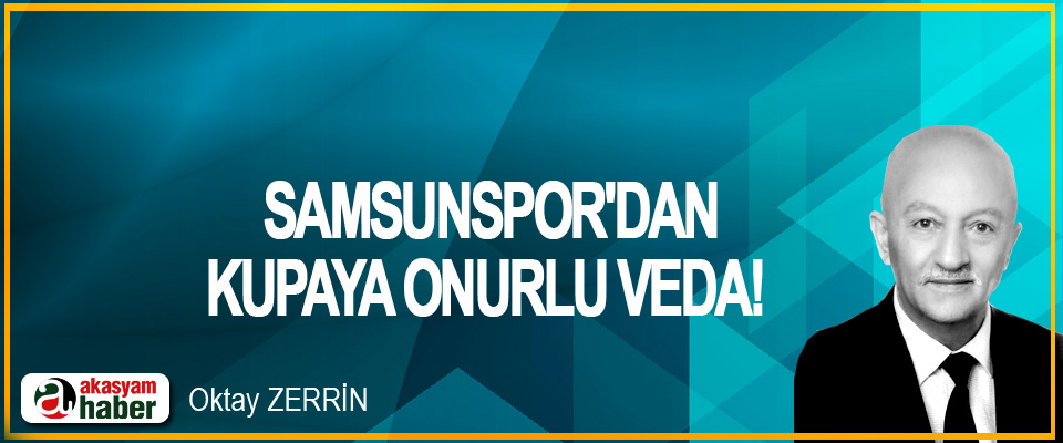 Samsunspor'dan kupaya onurlu veda!