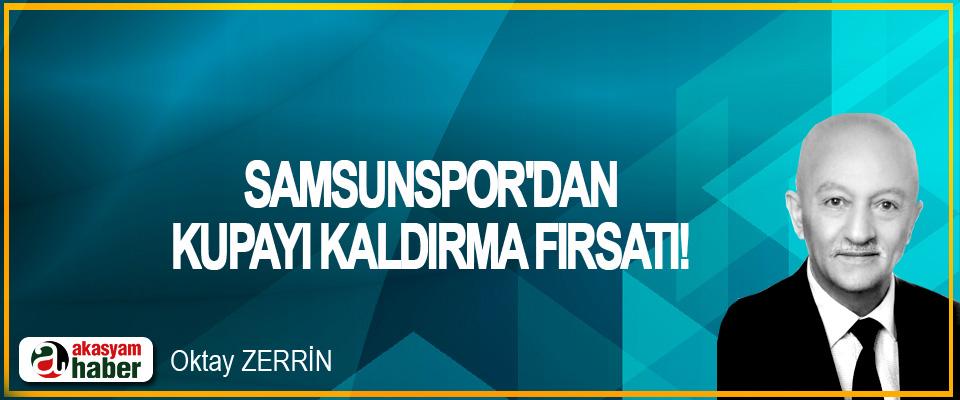 Samsunspor'dan kupayı kaldırma fırsatı!