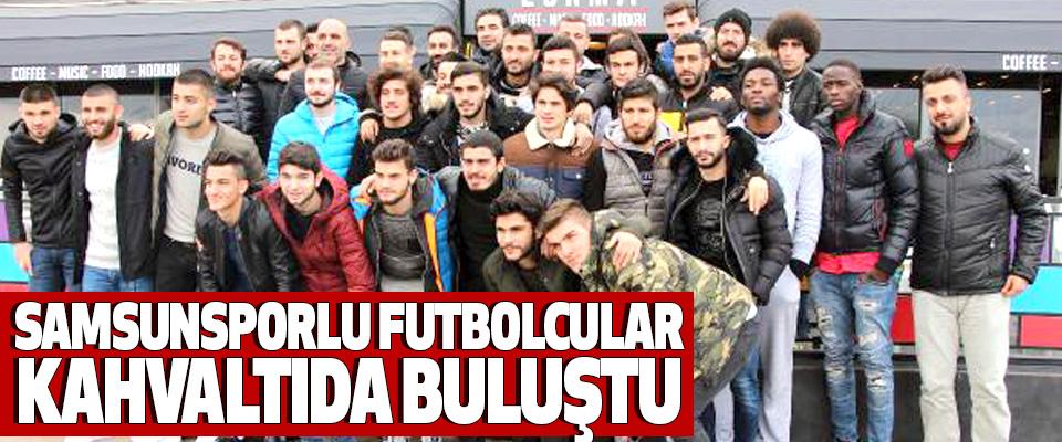 Samsunsporlu Futbolcular Kahvaltıda Buluştu