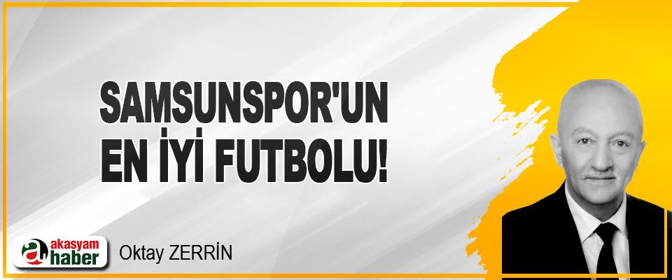 Samsunspor'un En İyi Futbolu!