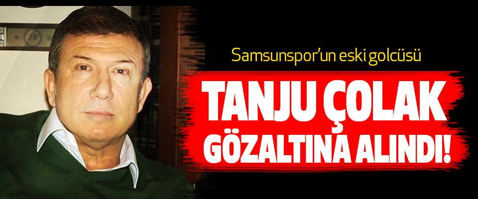 Samsunspor'un eski golcüsü Tanju çolak gözaltına alındı!