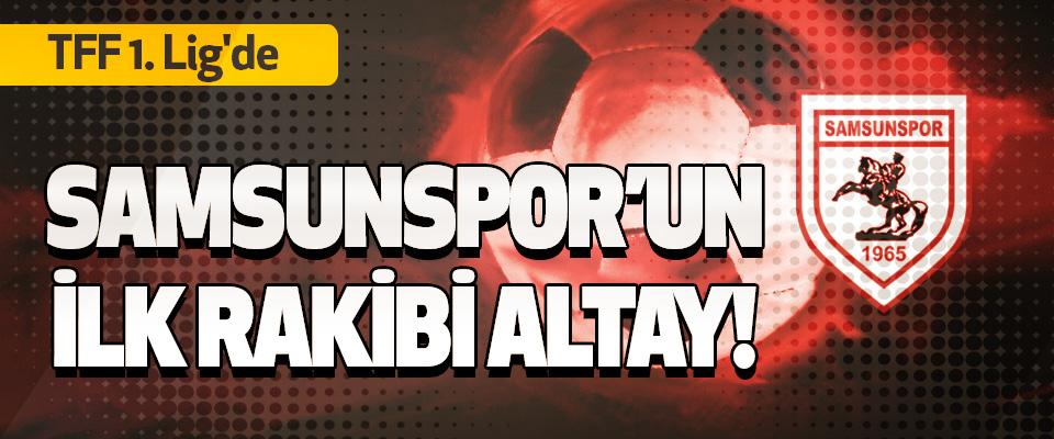 Samsunspor'un İlk Rakibi Altay!