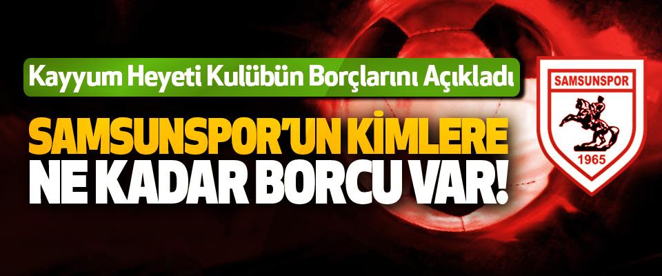 Samsunspor'un kimlere ne kadar borcu var!