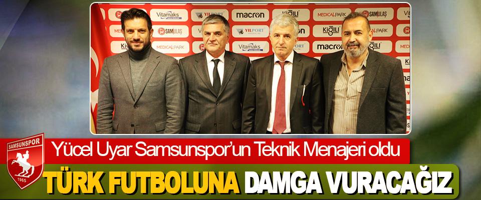 Samsunspor'un Teknik Menajeri Yücel Uyar: Türk Futboluna Damga Vuracağız