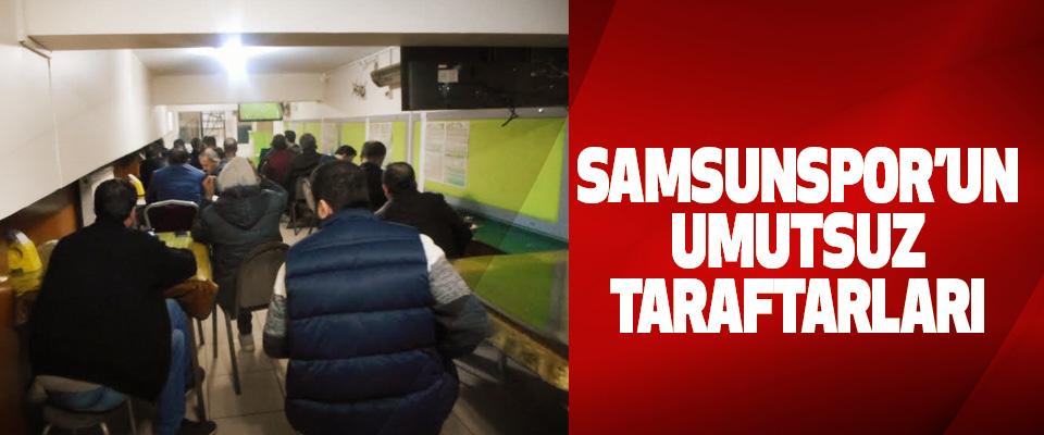Samsunspor'un Umutsuz Taraftarları