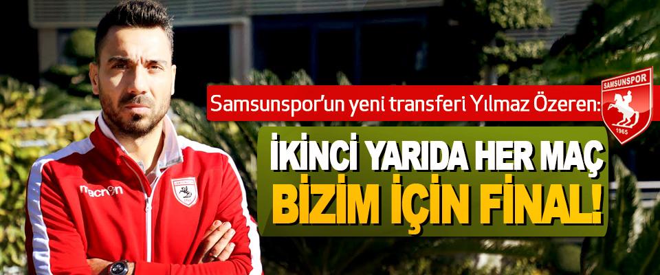 Samsunspor'un yeni transferi Yılmaz Özeren: İkinci yarıda her maç bizim için final!