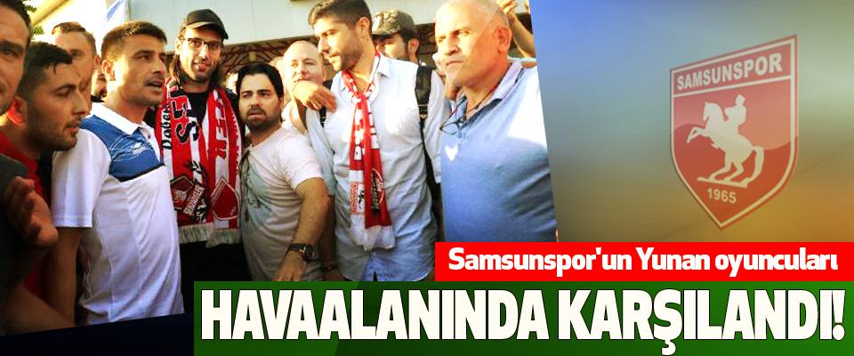Samsunspor'un Yunan oyuncuları Havaalanında karşılandı!