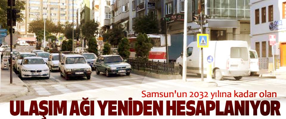 Samsun'un 2032 yılına kadar olan Ulaşım Ağı Yeniden Hesaplanıyor