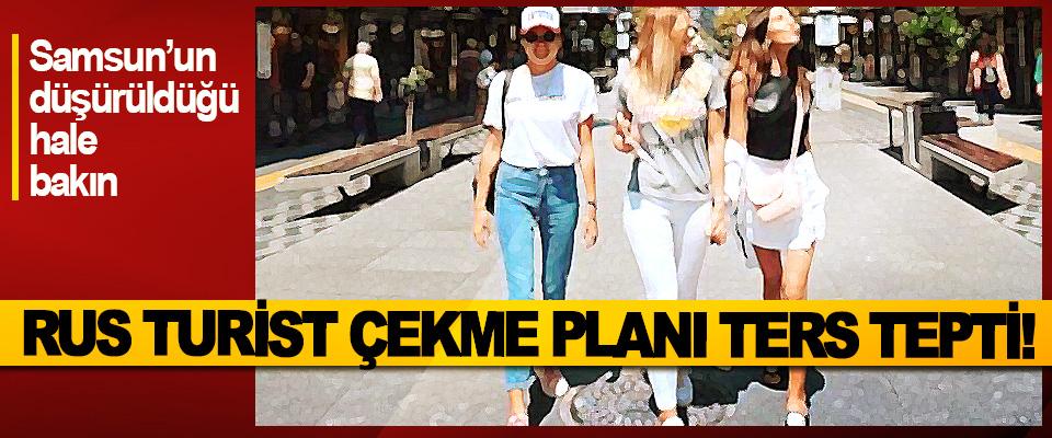 Samsun'un düşürüldüğü hale bakın, Rus turist çekme planı ters tepti!