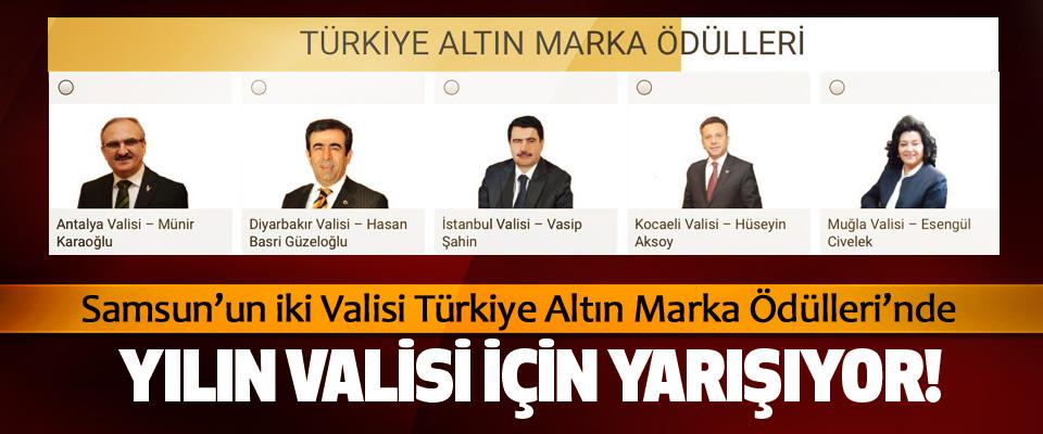 Samsun'un iki Valisi Türkiye Altın Marka Ödülleri'nde Yılın valisi için yarışıyor!