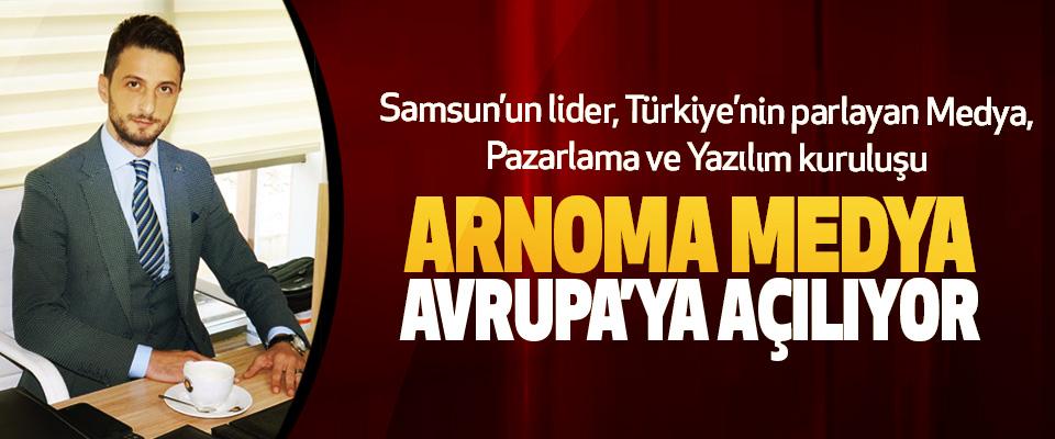 Samsun'un lider, Türkiye'nin parlayan Medya, Pazarlama ve Yazılım kuruluşu Arnoma Medya Avrupa'ya Açılıyor