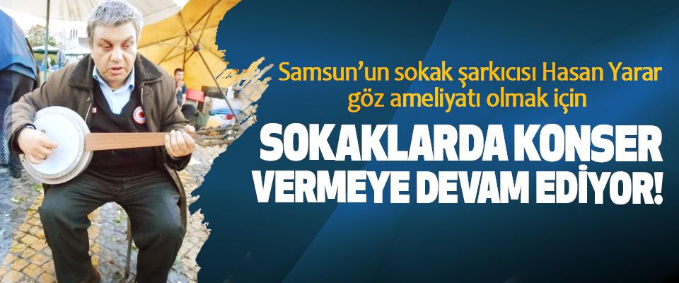Samsun'un sokak şarkıcısı Hasan Yarar göz ameliyatı olmak için Sokaklarda Konser Vermeye Devam Ediyor!