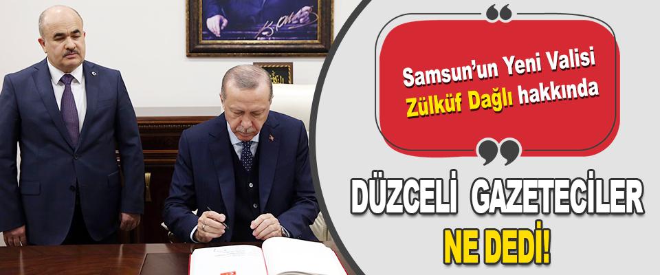 Samsun'un Yeni Valisi Zülküf Dağlı Hakkında Düzceli Gazeteciler Ne Dedi!