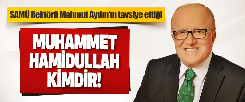 SAMÜ Rektörü Mahmut Aydın'ın Tavsiye Ettiği Muhammet Hamidullah Kimdir!