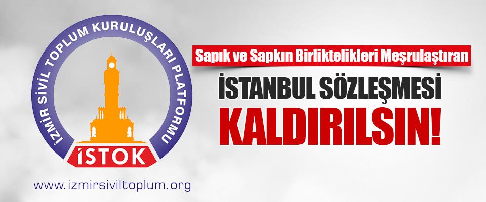 Sapık Ve Sapkın Birliktelikleri Meşrulaştıran İstanbul Sözleşmesi Kaldırılsın!